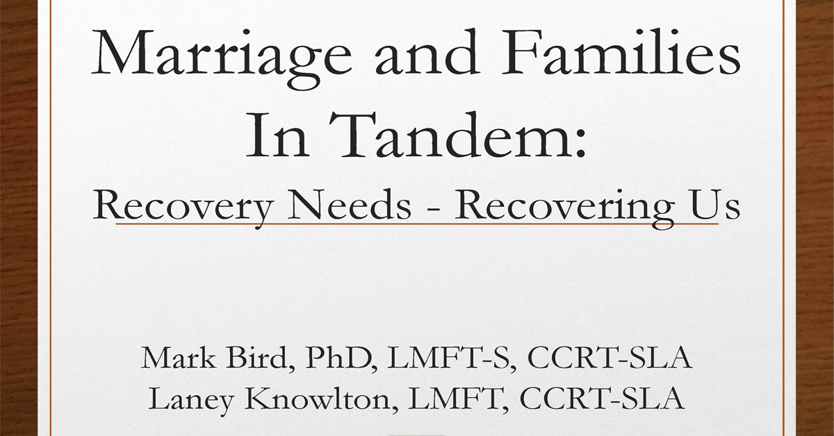 Marriage and Family In Tandem: Recovery Needs - Recovering Us